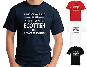 ALWAYS BE YOURSELF UNLESS YOU CAN BE SCOTTISH T SHIRT