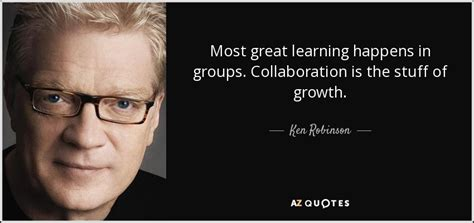 Ken Robinson quote: Most great learning happens in groups
